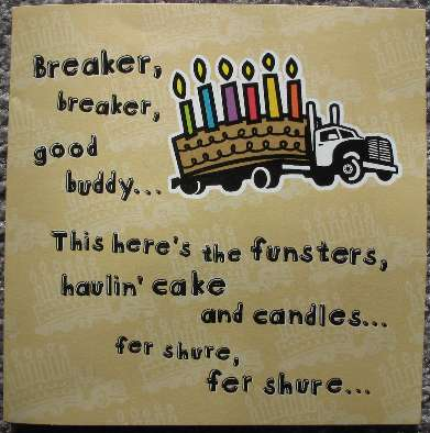 Card front. Breaker, breaker good buddy. This here's the funsters, haulin' cake and candles, fer shure, fer shure.